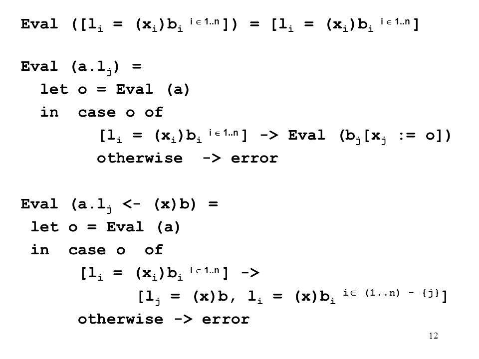 Eval ([li = (xi)bi i  1..n ]) = [li = (xi)bi i  1..n ]